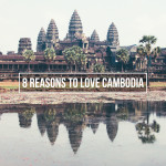 8 Reasons to Love Cambodia
