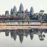 8 Reasons to Love Cambodia