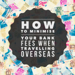 How to minimise your bank fees when travelling overseas