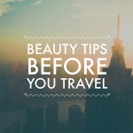Beauty tips before you travel