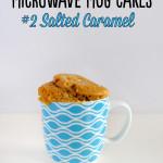 Microwave Mug Cakes – #2 Salted Caramel