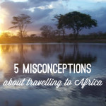 5 misconceptions about travelling to Africa