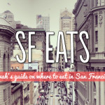 SF Eats – Swah's Best Places to Eat in San Francisco